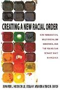 Creating a New Racial Order How Immigration Multiracialism Genomics & the Young Can Remake Race in America