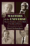 Masters of the Universe Hayek Friedman & the Birth of Neoliberal Politics