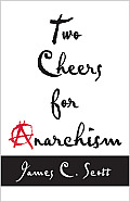 Two Cheers for Anarchism Six Easy Pieces on Autonomy Dignity & Meaningful Work & Play