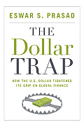 Dollar Trap How the U S Dollar Tightened Its Grip on Global Finance