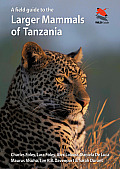 A Field Guide to the Larger Mammals of Tanzania (Princeton Field Guides)