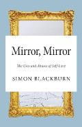 Mirror Mirror The Uses & Abuses of Self Love