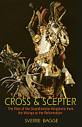 Cross & Scepter: The Rise of the Scandinavian Kingdoms from the Vikings to the Reformation