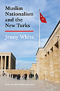 Muslim Nationalism and the New Turks (Princeton Studies in Muslim Politics)