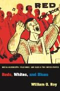 Reds, Whites, and Blues: Social Movements, Folk Music, and Race in the United States (Princeton Studies in Cultural Sociology)