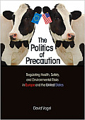 Politics Of Precaution Regulating Health Safety & Environmental Risks In Europe & The United States