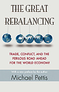 The Great Rebalancing: Trade, Conflict, and the Perilous Road Ahead for the World Economy - Updated Edition