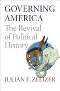 Governing America: The Revival of Political History (reprint, 2012)