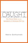 Caught The Prison State & the Lockdown of American Politics