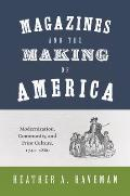 Magazines and the Making of America: Modernization, Community, and Print Culture, 1741-1860