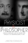 Physicist & the Philosopher Einstein Bergson & the Debate That Changed Our Understanding of Time