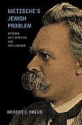 Nietzsche's Jewish Problem: Between Anti-Semitism and Anti-Judaism