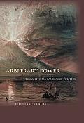 Arbitrary Power: Romanticism, Language, Politics
