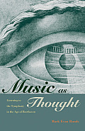 Music as Thought Listening to the Symphony in the Age of Beethoven
