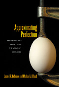 Approximating Perfection: A Mathematician's Journey Into the World of Mechanics