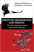 Strategic Reassurance & Resolve U S China Relations In The Twenty First Century