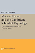 Michael Foster and the Cambridge School of Physiology: The Scientific Enterprise in Late Victorian Society