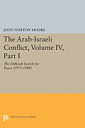 The Arab-Israeli Conflict, Volume IV, Part I: The Difficult Search for Peace (1975-1988)