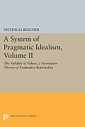 A System of Pragmatic Idealism, Volume II: The Validity of Values, a Normative Theory of Evaluative Rationality