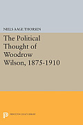 The Political Thought of Woodrow Wilson, 1875-1910: