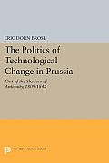 The Politics of Technological Change in Prussia: Out of the Shadow of Antiquity, 1809-1848