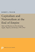 Capitalism and Nationalism at the End of Empire: State and Business in Decolonizing Egypt, Nigeria, and Kenya, 1945-1963