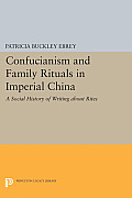 Confucianism and Family Rituals in Imperial China: A Social History of Writing about Rites