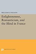 Enlightenment, Romanticism, and the Blind in France