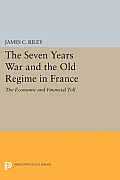 The Seven Years War and the Old Regime in France: The Economic and Financial Toll