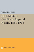 Civil-Military Conflict in Imperial Russia, 1881-1914