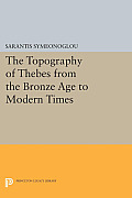 The Topography of Thebes from the Bronze Age to Modern Times