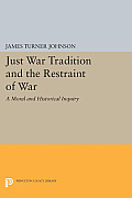 Just War Tradition and the Restraint of War: A Moral and Historical Inquiry