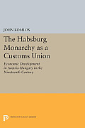 The Habsburg Monarchy as a Customs Union: Economic Development in Austria-Hungary in the Nineteenth Century