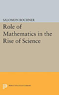 Role of Mathematics in the Rise of Science (Princeton Legacy Library)