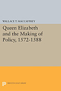 Queen Elizabeth and the Making of Policy, 1572-1588