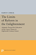 The Limits of Reform in the Enlightenment: Attitudes Toward the Education of the Lower Classes in Eighteenth-Century France