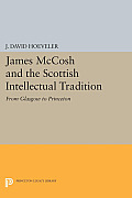 James McCosh and the Scottish Intellectual Tradition: From Glasgow to Princeton