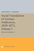 Social Foundations of German Unification, 1858-1871, Volume I: Ideas and Institutions