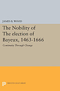 The Nobility of the Election of Bayeux, 1463-1666: Continuity Through Change