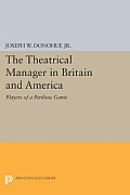 The Theatrical Manager in Britain and America: Player of a Perilous Game