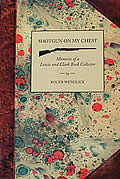 Shotgun On My Chest Memoirs of a Lewis & Clark Book Collector