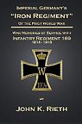 Imperial Germany's Iron Regiment of the First World War: War Memories of Service with Infantry Regiment 169 - 1914/1918