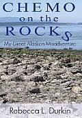 Chemo on the Rocks: My Great Alaskan Misadventure
