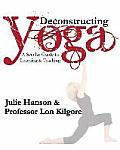 Deconstructing Yoga: A Secular Guide to Learning & Teaching