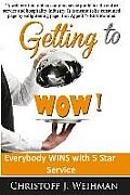 Getting to Wow!: Everybody Wins with 5 Star Service