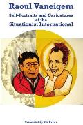 Raoul Vaneigem: Self-Portraits and Caricatures of the Situationist International