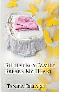Building a Family Breaks My Heart