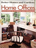 Better Homes and Gardens: Home Offices: Your Guide to Planning and Furnishing