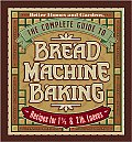 Complete Guide To Bread Machine Baking