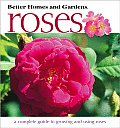 Better Homes and Gardens Roses: A Complete Guide to Growing and Using Roses (Better Homes & Gardens)